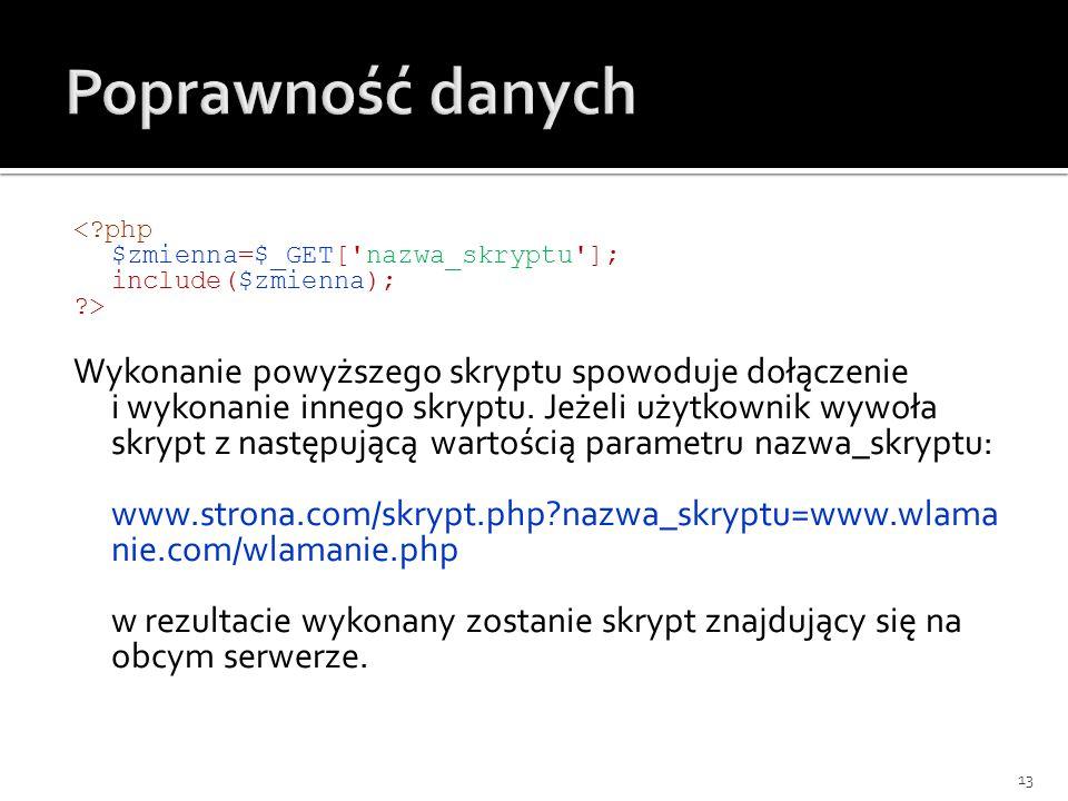 Poprawność danych < php $zmienna=$_GET[ nazwa_skryptu ]; include($zmienna); >